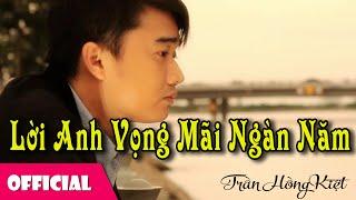 Lời Anh Vọng Mãi Ngàn Năm - Trần Hồng Kiệt [Official MV]