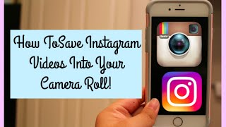 HOW TO SAVE INSTAGRAM VIDEOS TO YOUR CAMERA ROLL!