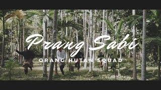 Orang Hutan Squad - PRANG SABI