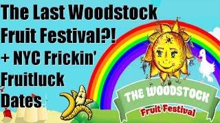 The LAST Woodstock?! + NYC Frickin Fruitluck Dates!