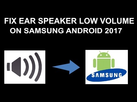 Fix Ear Speaker Low Volume On All Samsung 2017 Android Mobile