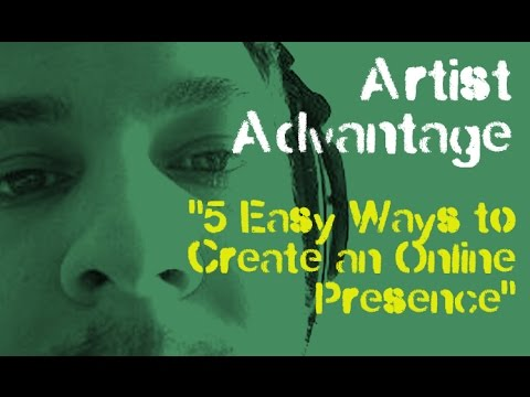 """5 Easy Ways to create an online presence"" Todays Artist Advantage Tip"