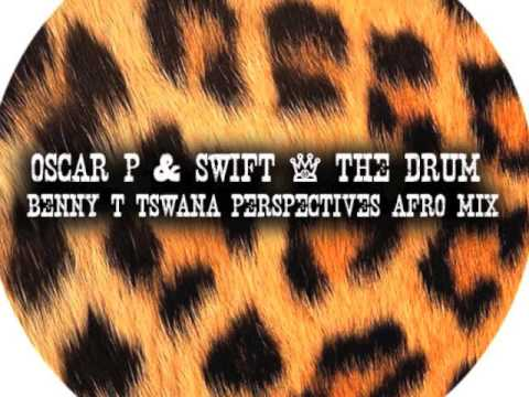 Oscar P, Swift - The Drum (Benny T Tswana Perspectives Afro Mix)