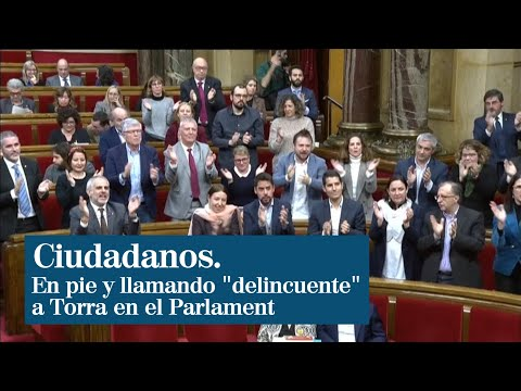 """Toda La Bancada De Ciudadanos En Pie Y Llamando """"delincuente"""" A Torra"""