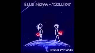 "Howie Day - ""Collide"" [Ellis Nova Cover]"