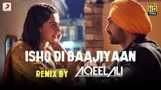 Ishq Di Baajiyaan Remix By Aqeel Ali | Soorma | Diljit Dosanjh | Taapsee Pannu
