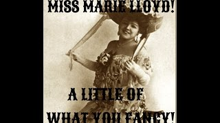 Marie Lloyd: A Little of What You Fancy Does You Good! With Lyrics!
