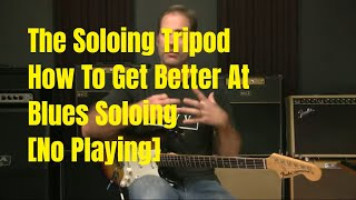 [No Playing] - The 3 Legs Of Blues Soloing And How To Use Them