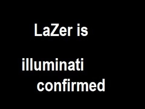 LaZer is illuminati confirmed