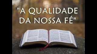 A Qualidade da nossa fé - Pb Rogério Reis