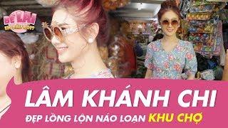 KINGLIVE | Lâm Khánh Chi đẹp lồng lộn làm náo loạn cả khu chợ