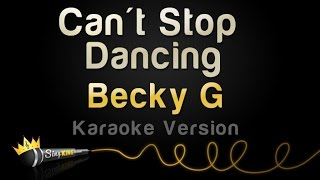 Video Becky G - Can't Stop Dancing (Karaoke Version) download MP3, 3GP, MP4, WEBM, AVI, FLV Juli 2018