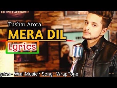 MERA DIL ( LYRICS ) || TUSHAR ARORA || WRAPTONE || WRAL MUSIC || Mera Dil Tushar Arora Lyrics