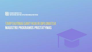 VU TSPMI magistrantūros programų pristatymai: Tarptautiniai santykiai ir diplomatija