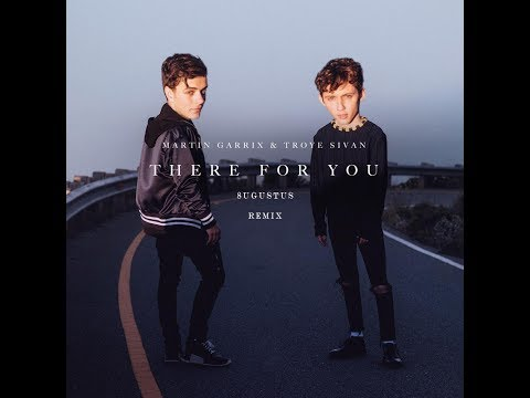 Martin Garrix & Troye Sivan - There For You (8ugustus Remix) (FREE DOWNLOAD)