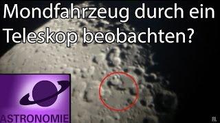 Kann man Mondfahrzeuge durch ein Teleskop beobachten?