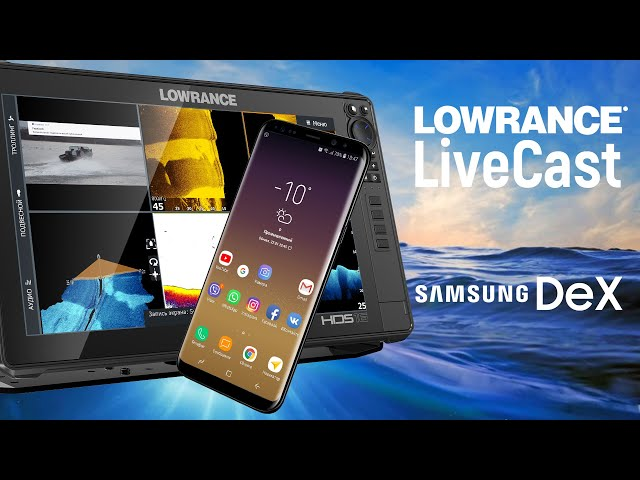 The next generation boating and fishing — Lowrance HDS LiveCast and Samsung DeX integration