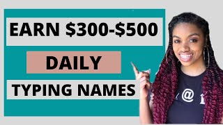 Earn $300-$500 By Typing Names Online I Work From Home 2020