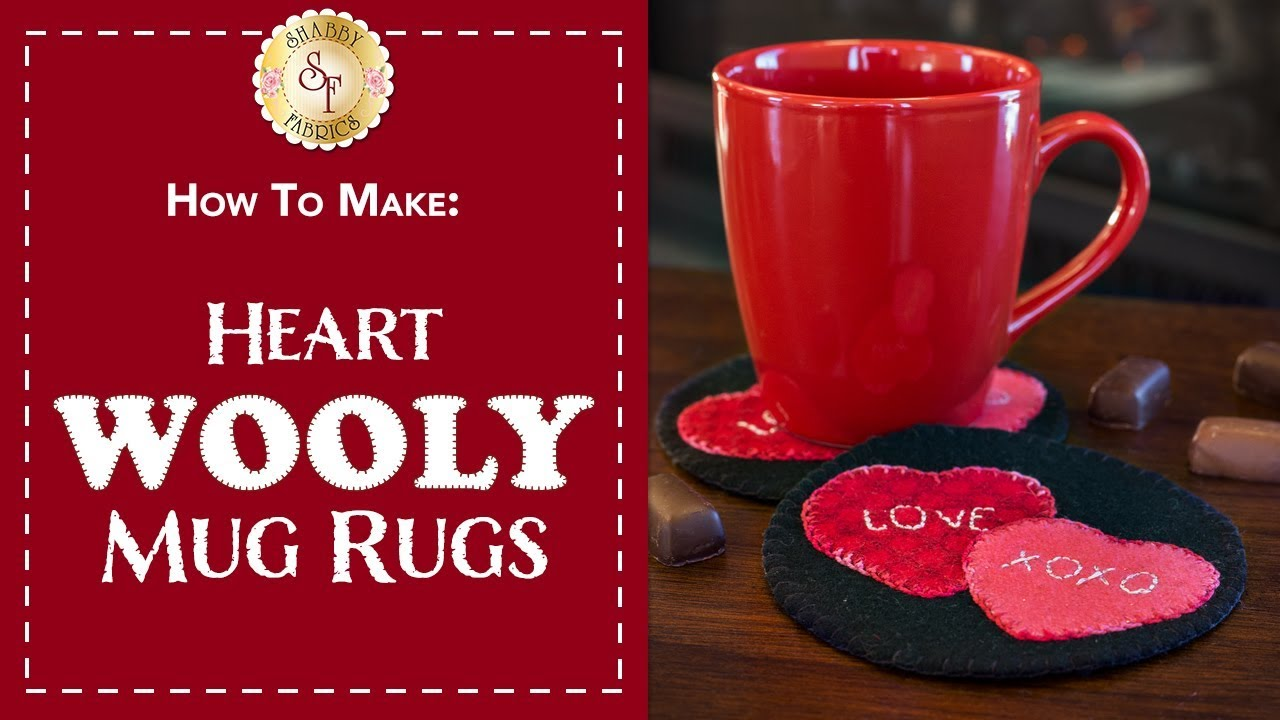 How To Make Heart Wooly Mug Rugs A Shabby Fabrics Craft Sewing Tutorial