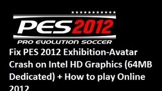 Fix PES 2012 Exhibition-Avatar Crash on Intel HD Graphics (64MB Dedicated) + How to play Online 2012