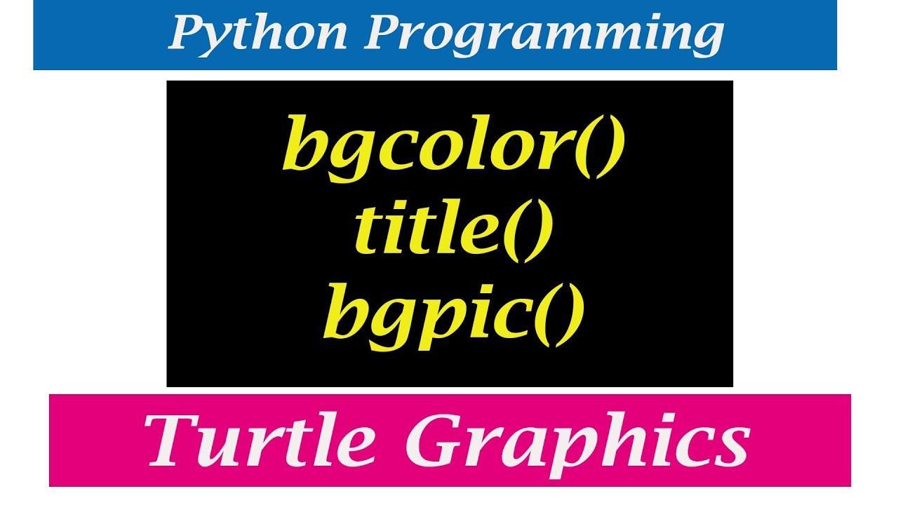 Python Turtle Graphics - bgcolor() | title() | bgpic()