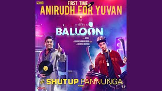 "Shut Up Pannunga (From ""Balloon) (Original Motion Picture Soundtrack) ("")"