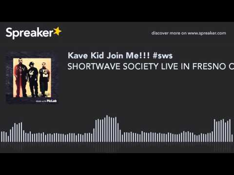 SHORTWAVE SOCIETY LIVE IN FRESNO CA WITH KAVE KID AND WESTDOT (made with Spreaker)