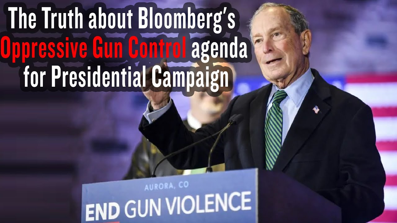 The Truth about Bloomberg's Oppressive Gun Control agenda for Presidential Campaign