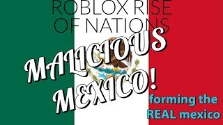 MALICIOUS MEXICO! FORMING THE REAL MEXICO! II Roblox Rise Of Nations