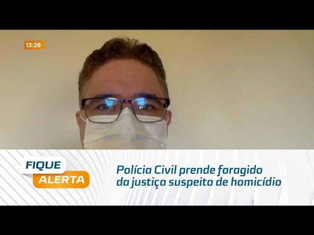 Polícia Civil prende foragido da justiça suspeito de homicídio