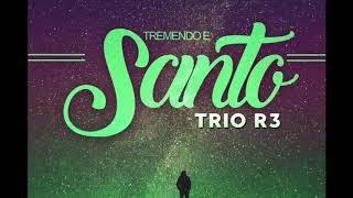 Trio R3 - Tremendo e Santo (Play Back) Mp3