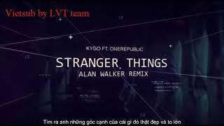 ( vietsub)Stranger Things ( Alan Walker remix) + ( KYGO FT. ONE REPUBLIC)
