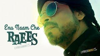 Enu Naam Che RAEES Lyrics- Title Track | Shahrukh Khan | Nawazuddin I Ram Sampath