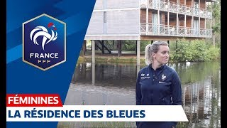 Equipe de France Feminine au coeur de la residence des Bleues I FFF 2019