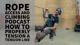 HOW TO PROPERLY TENŠION A TENSION LINE - THE ROPE ACCESS AND CLIMBING PODCAST