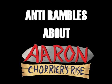Anti rambles about Aaron: Chorriers Rise