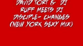 Dj Tort & Dj Ruff Meets Dj Disciple - Changes (NY Sexy Mix)