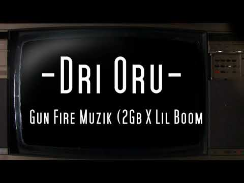 Dri Oru - 2Gb X Lil Boom