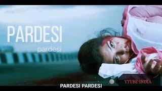 PARDESHI PARDESHI | HEART TOUCHING | RAHUL JAIN | RAJA HINDUSTANI