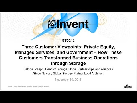 AWS re:Invent 2016: 3 Customer Viewpoints: Private Equity, Managed Services & Government (STG212)
