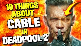 10 Things You Should Know About CABLE in DEADPOOL 2