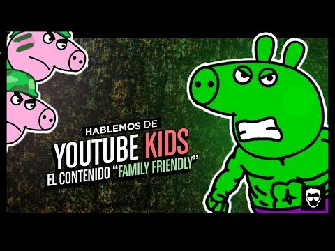 Hablemos de: YouTube Kids y el Contenido Family Friendly | L