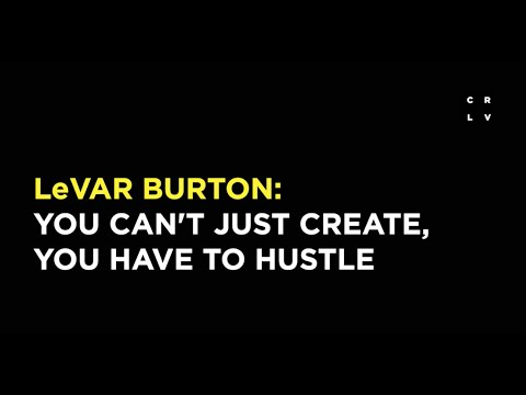 LeVar Burton: You Can't Just Create, You Have to Hustle