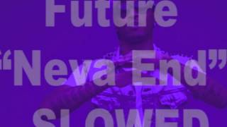 Future - Neva End (slowed)