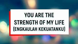 You Are The Strength of My Life (Engkaulah Kekuatanku) - lirik