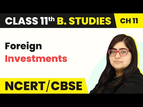 Foreign Investments - International Business | Class 11 Business Studies