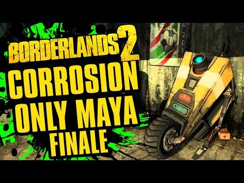 It's Time to End This | Corrosion Only Maya FINALE| Borderlands 2 Funny Gamer Moments Haha |
