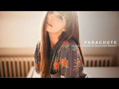 Jaymes Young  Parachute P Williams Remix