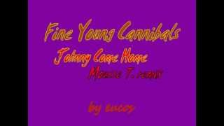 Fine Young Cannibals  - Johnny Come Home (Mousse T. remix) by eucos