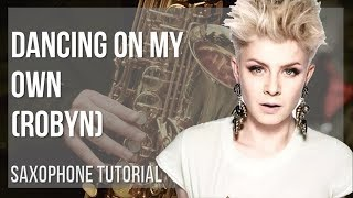How to play Dancing On My Own by Robyn on Alto Sax (Tutorial)